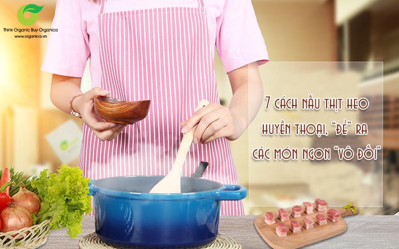 """7 cách nấu thịt heo (lợn) huyền thoại, """"đẻ"""" ra các món ngon """"vô đối"""""""