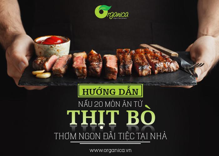 Hướng dẫn chi tiết nấu 21 món từ thịt bò thơm ngon đãi tiệc tại nhà, ai cũng thích | Organica