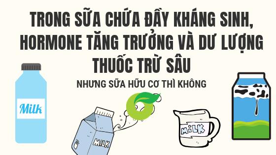 Trong sữa thường có đầy kháng sinh, hormon tăng trưởng và thuốc trừ sâu, còn sữa hữu cơ thì không
