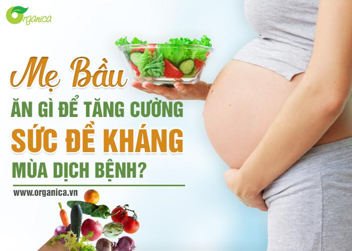Mẹ bầu ăn gì để tăng cường sức đề kháng mùa dịch bệnh?