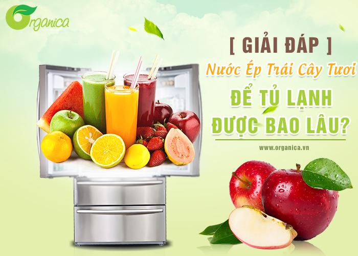 [Giải đáp] Nước ép trái cây tươi để tủ lạnh được bao lâu?