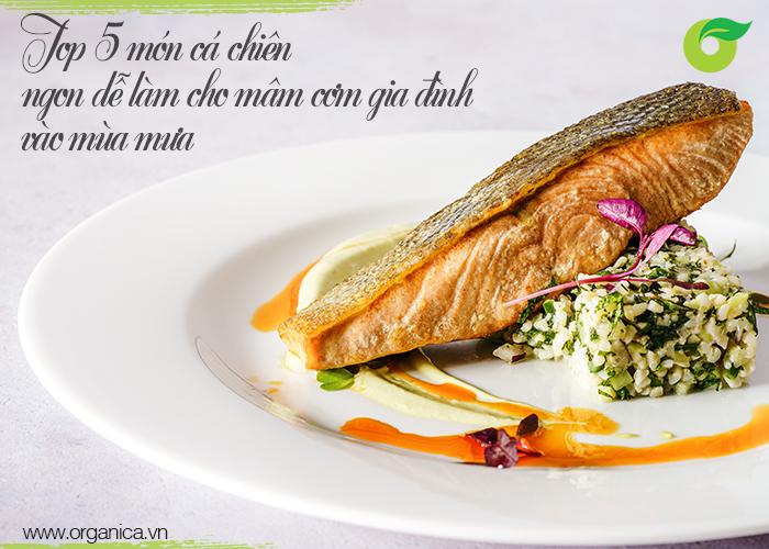 Top 5 món cá chiên ngon, dễ làm cho mâm cơm gia đình vào mùa mưa
