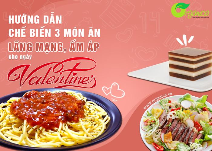 Hướng dẫn chế biến 3 món ăn lãng mạn, ấm áp cho ngày Valentine