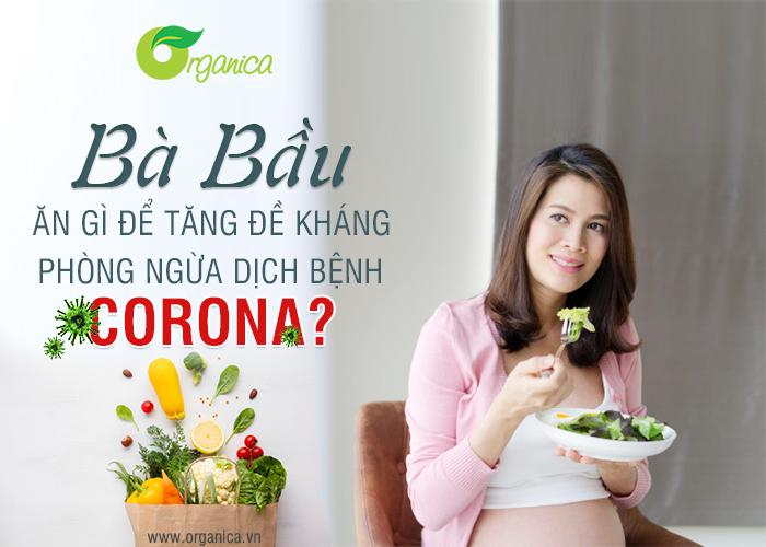 Bà bầu ăn gì để tăng đề kháng, phòng ngừa dịch bệnh Corona?