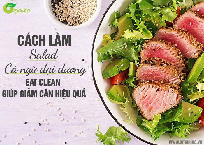 Cách làm salad cá ngừ đại dương eat clean giúp giảm cân hiệu quả