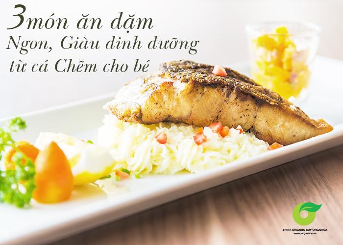 3 món ăn dặm ngon, giàu dinh dưỡng từ cá chẽm cho bé