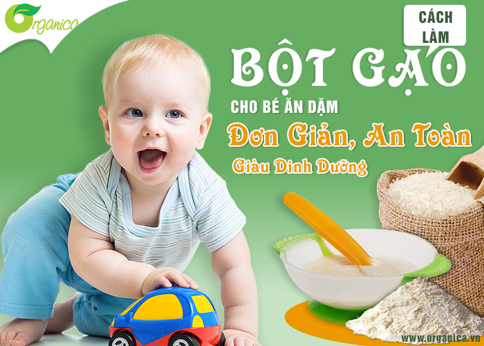 Cách làm bột gạo cho bé ăn dặm đơn giản, an toàn, giàu dinh dưỡng