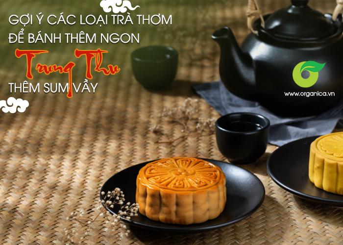 Gợi ý các loại trà thơm để bánh thêm ngon, Trung thu thêm sum vầy
