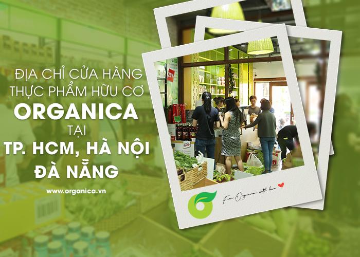 Địa chỉ các cửa hàng thực phẩm hữu cơ Organica tại Tp. HCM, Hà Nội và Đà Nẵng
