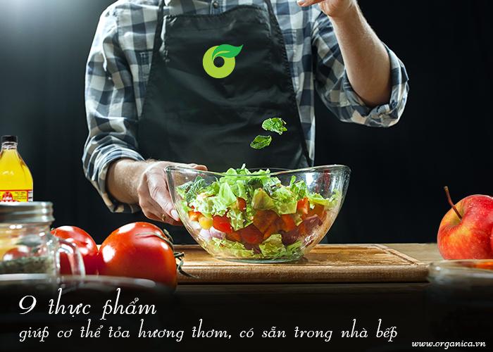 9 thực phẩm giúp cơ thể tỏa hương thơm, có sẵn trong nhà bếp