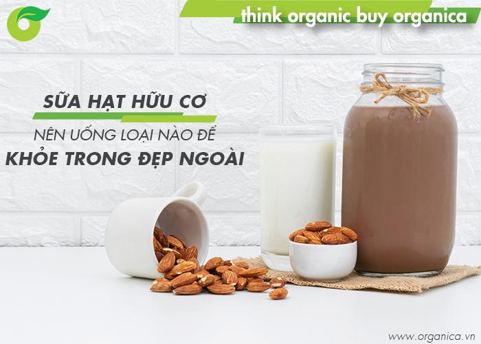 Sữa hạt hữu cơ nên uống loại nào để khỏe trong đẹp ngoài