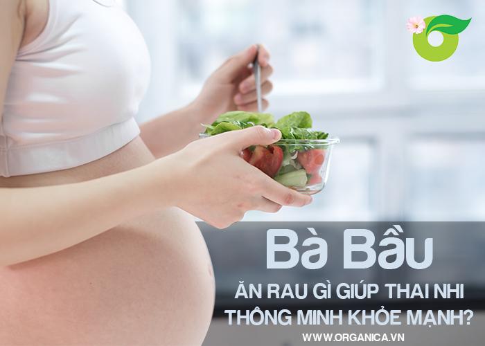 Bà bầu ăn rau gì giúp thai nhi thông minh khỏe mạnh?