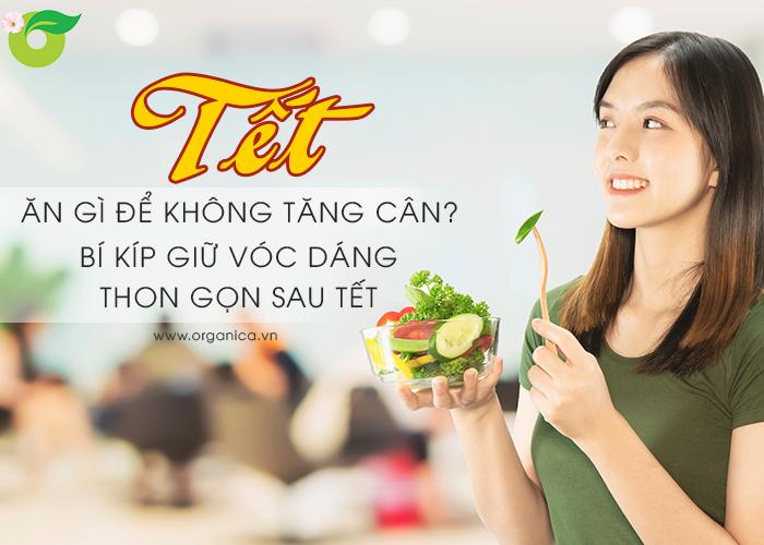 Tết ăn gì để không tăng cân? Bí kíp giữ vóc dáng thon gọn sau Tết?