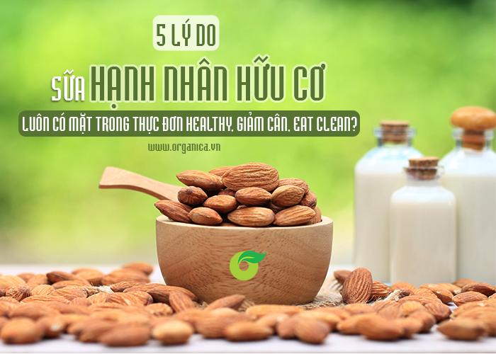 5 lý do sữa hạnh nhân hữu cơ luôn có mặt trong thực đơn healthy, giảm cân, eat clean?