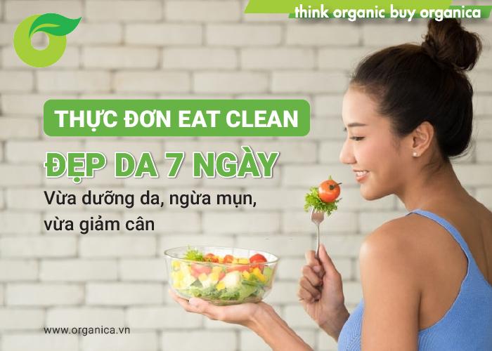 Thực đơn eat clean đẹp da 7 ngày: Vừa dưỡng da, ngừa mụn, vừa giảm cân