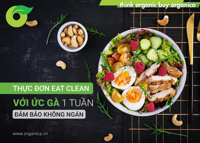 Thực đơn eat clean với ức gà 1 tuần đảm bảo không ngán
